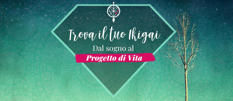 Trova il tuo Ikigai - Dal sogno al Progetto di Vita